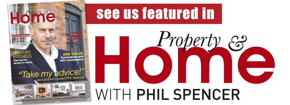 As seen in Property & Home Magazine with Phil Spencer
